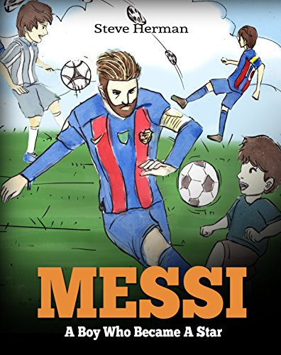Messi: A Boy Who Became A Star. Inspiring children book about one of the best soccer players in history. (English Edition) por Steve Herman