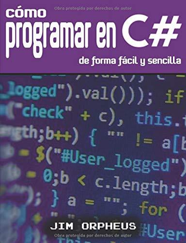 Cómo programar en C# de forma fácil y sencilla por Jim Orpheus