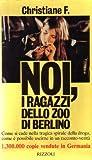 L- NOI RAGAZZI DELLO ZOO DI BERLINO - CHRISTIANE F. - RIZZOLI--- 1983- B- ZCS293