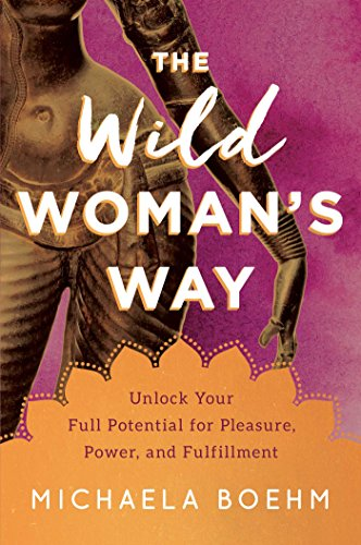 The Wild Woman\'s Way: Unlock Your Full Potential for Pleasure, Power, and Fulfillment (English Edition)