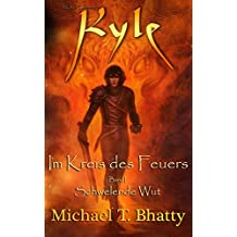 Kyle: Im Kreis des Feuers - Schwelende Wut: Buch 1, Band I (Michael T. Bhatty's KYLE (R))