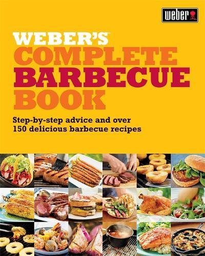Weber's Complete Barbeque Book: Step-by-step advice and over 150 delicious barbecue recipes Test