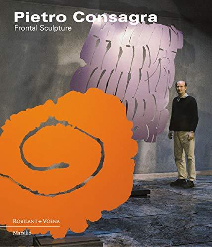 Pietro Consagra. Frontal sculpture. Ediz. italiana e inglese (Cataloghi)