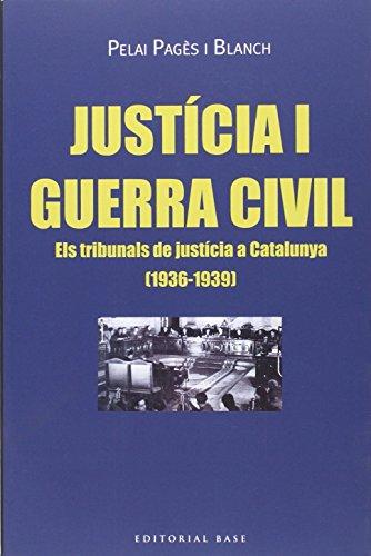 Justícia i Guerra Civil : Els tribunals de justícia a Catalunya (1936-1939) por Pelai Pagès