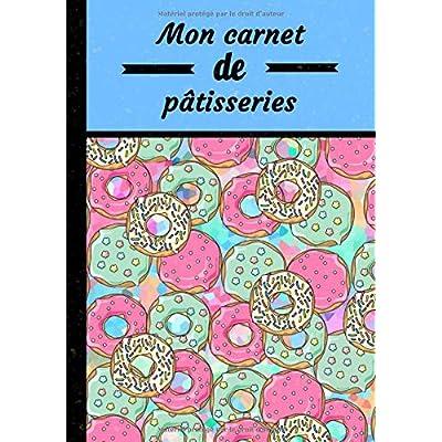 Mon carnet de pâtisseries: Donut, carnet pour écrire vos meilleures recettes de pâtisseries dans un format 7x10 pouces (17,8x25,4 cm) | écrivez jusqu'à 50 recettes | 102 pages