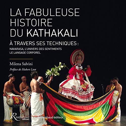 La fabuleuse histoire du Kathakali à travers ses techniques : Navarasa et langage corporel