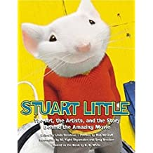 Stuart Little: The Art, the Artists, and the Story Behind the Amazing Movie: The Movie and the Moviemakers: the Illustrated Story Behind the Amazing Film (Pictorial Moviebook)