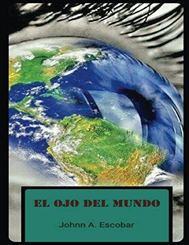 El Ojo Del Mundo por Johnn A. Escobar