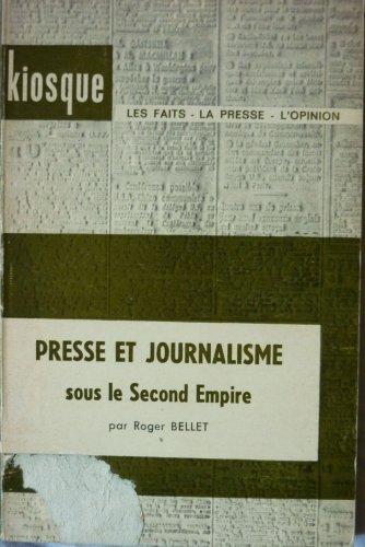 Presse et journalisme sous le Second Empire : Par Roger Bellet par Roger Bellet