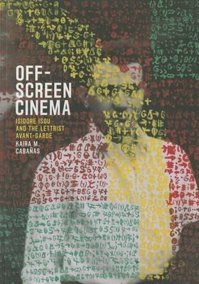 [Off-Screen Cinema: Isidore Isou and the Lettrist Avant-Garde] (By: Kaira Marie Cabanas) [published: December, 2014]