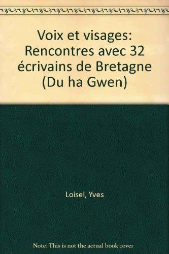 Voix et visages : rencontres avec 32 écrivains de Bretagne