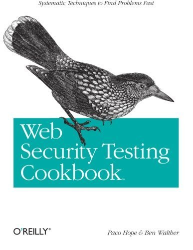 Web Security Testing Cookbook: Systematic Techniques to Find Problems Fast by Hope, Paco Published by O'Reilly Media 1st (first) edition (2008) Paperback