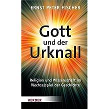 Gott und der Urknall: Religion und Wissenschaft im Wechselspiel der Geschichte