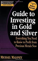 Rich Dad's Advisors: Guide to Investing In Gold and Silver: Protect Your Financial Future by Michael Maloney (2008-08-28)