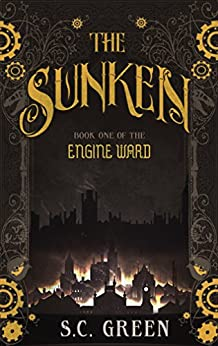 The Sunken: a dark steampunk fantasy (Engine Ward Book 1) (English Edition) par [Green, S C]
