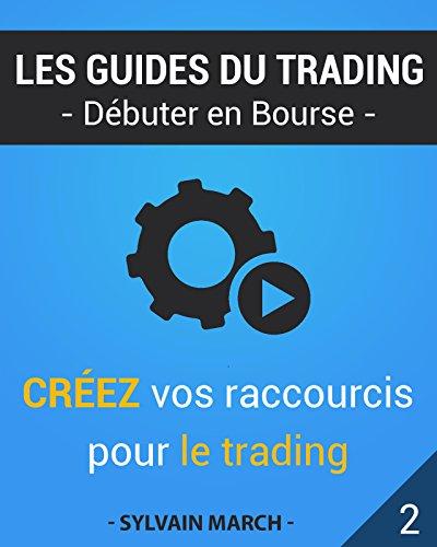 Crez vos raccourcis pour le trading (Les guides du trading t. 2)