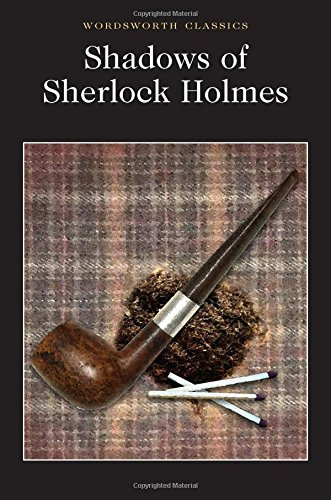 Shadows of Sherlock Holmes (Wordsworth Classics)