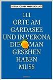 111 Orte am Gardasee und in Verona, die man gesehen haben muss: Reiseführer