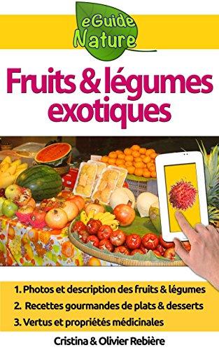 Fruits et légumes exotiques: Petit guide digital des fruits et légumes exotiques pour les reconnaître facilement, apprendre leurs vertus et faire de bons petits plats! (eGuide Nature t. 2)