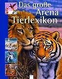 Das große Arena Tierlexikon. .