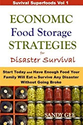 Economic Food Storage Strategies for Disaster Survival: Start Today and Have Enough Food Your Family Will Eat to Survive Any Disaster Without Going Broke (Survival Superfoods) by Sandy Gee (2013-08-13)