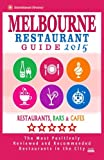Melbourne Restaurant Guide 2015: Best Rated Restaurants in Melbourne - 500 restaurants, bars and cafés recommended for visitors, 2015.