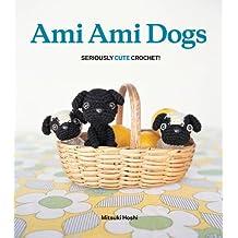 Ami Ami Dogs: Seriously Cute Crochet