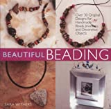 Beautiful Beading: Over 30 Original Designs for Handmade Beads, Jewelry, and Decorative Objects