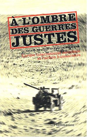 A l'ombre des guerres justes : L'Ordre international cannibale et l'action humanitaire