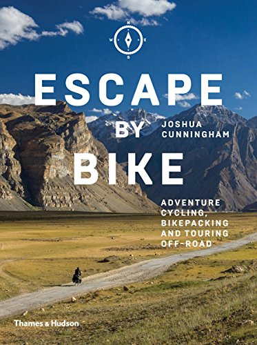 Escape by bike: adventure cycling, bikepacking and touring off-road par Joshua Cunningham