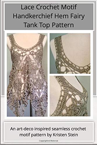 Lace Crochet Motif Handkerchief Hem Fairy Tank Top Pattern: An art-deco inspired seamless crochet  motif pattern by Kristen Stein - Art-deco-tank