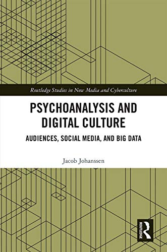 Psychoanalysis and Digital Culture: Audiences, Social Media, and Big Data (Routledge Studies in New Media and Cyberculture) (English Edition) por Jacob Johanssen