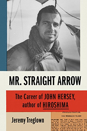 Mr. Straight Arrow: The Career of John Hersey, Author of Hiroshima (English Edition)