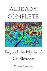 Already Complete: Beyond the Myths of Childlessness (English Edition)