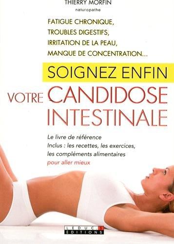 Soignez enfin votre candidose intestinale : Fatigue chronique, troubles digestifs, irritation de la peau, manque de concentration...