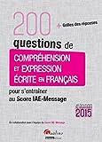 200 questions de compréhension et expression écrite en français pour s'entraîner au Score IAE-Message 2015