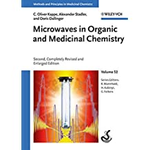 Microwaves in Organic and Medicinal Chemistry (Methods and Principles in Medicinal Chemistry, Band 52)