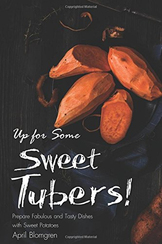 Up for Some Sweet Tubers!: Prepa...