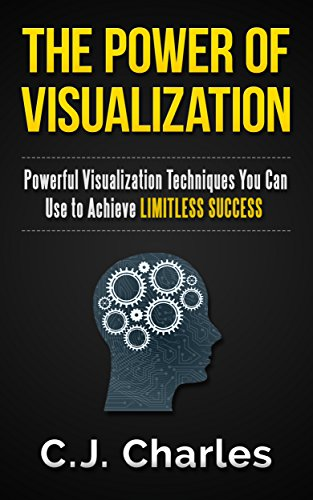 Visualization Techniques: The Power of Visualization: Powerful Visualization Techniques You Can Use to Achieve Limitless Success (Ultimate Success Book 3) (English Edition)