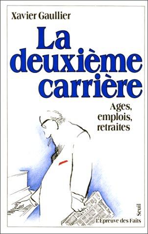 LA DEUXIEME CARRIERE. Ages, emplois, retraites