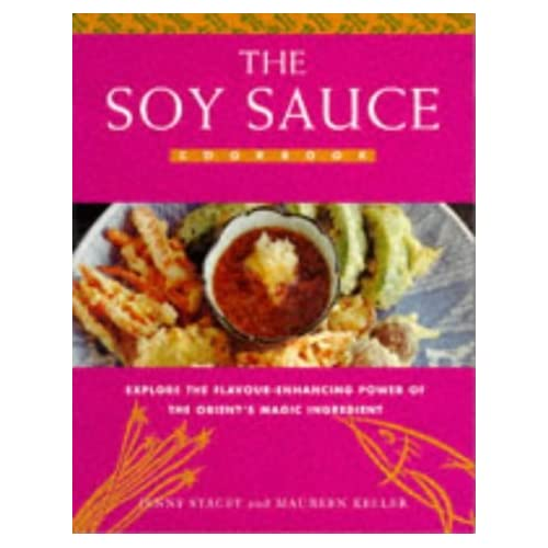Soy Sauce Cookbook: Explore the Flavour-enhancing Powers of the Orient's Magic Ingredient by Jenny Stacey (1996-09-27)