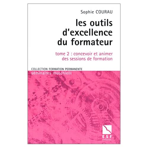 Les outils d'excellence du formateur, tome 2 : Concevoir et animer des sessions de formation