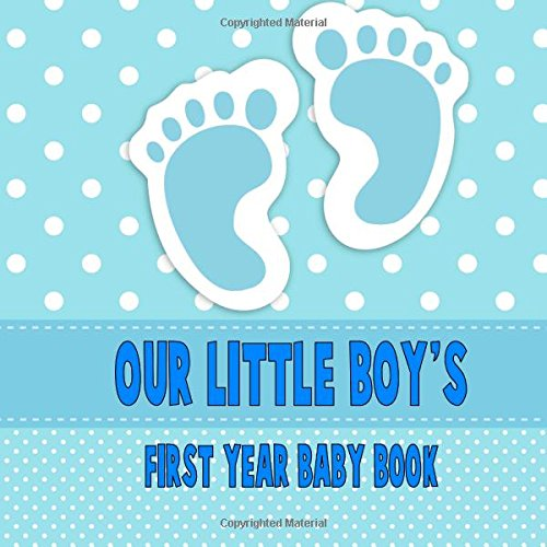 Our Little Boy's First Year Baby Book: A blank journal to document your baby's life as it happens!