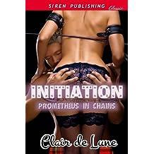 Initiation [Prometheus in Chains 1] (Siren Publishing Classic)