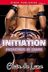 Initiation [Prometheus in Chains 1] (Siren Publishing Classic)