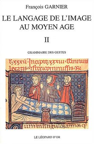 Le langage de l'image au Moyen-Âge, volume 2 : grammaire des gestes