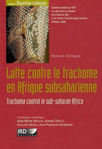 Lutte contre le trachome en Afrique subsaharienne: Trachoma control in sub-saharan Africa. Version bilingue. Avec cd-rom. par Anne-Marie Moulin