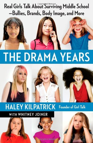 The Drama Years: Real Girls Talk About Surviving Middle School - Bullies, Brands, Body Image, and More