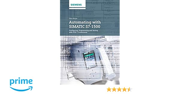 Automating with SIMATIC S7-1500: Configuring, Programming and