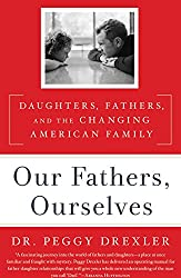 Our Fathers, Ourselves:Daughters, Fathers, and the Changing American Family